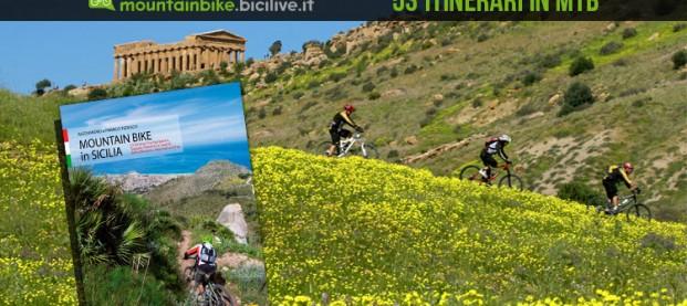 Mountain Bike in Sicilia: 53 itinerari per conoscere meglio l'isola