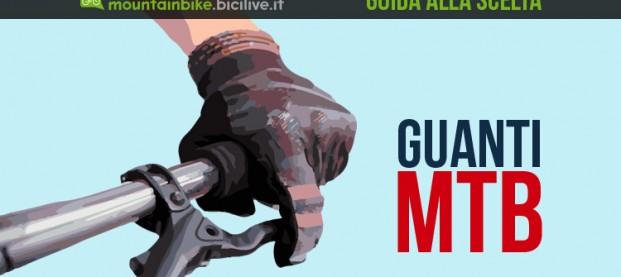Guida alla scelta dei guanti mtb: consigli e tipologie