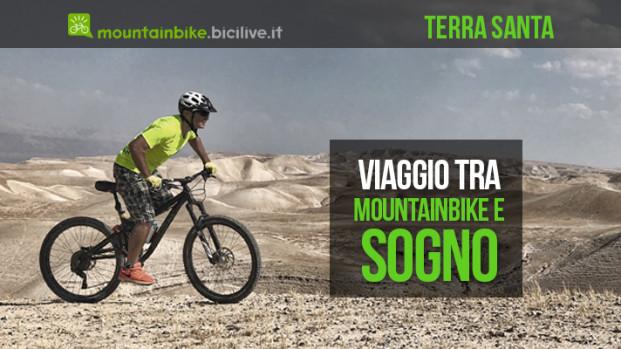 Un viaggio in Terra Santa tra mountain bike e sogno