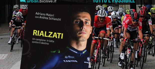 Il libro di Adriano Malori: Rialzati, un campione in lotta contro il destino