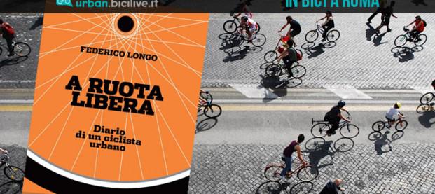 A ruota libera, il diario di un ciclista urbano