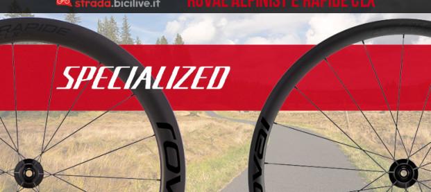 Specialized Roval Alpinist CLX e Rapide CLX: ruote leggere e veloci su ogni percorso