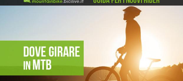 Dove vado a girare in mountain bike? Una guida per i nuovi rider