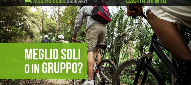 In mountain bike è meglio uscire da soli o in gruppo?